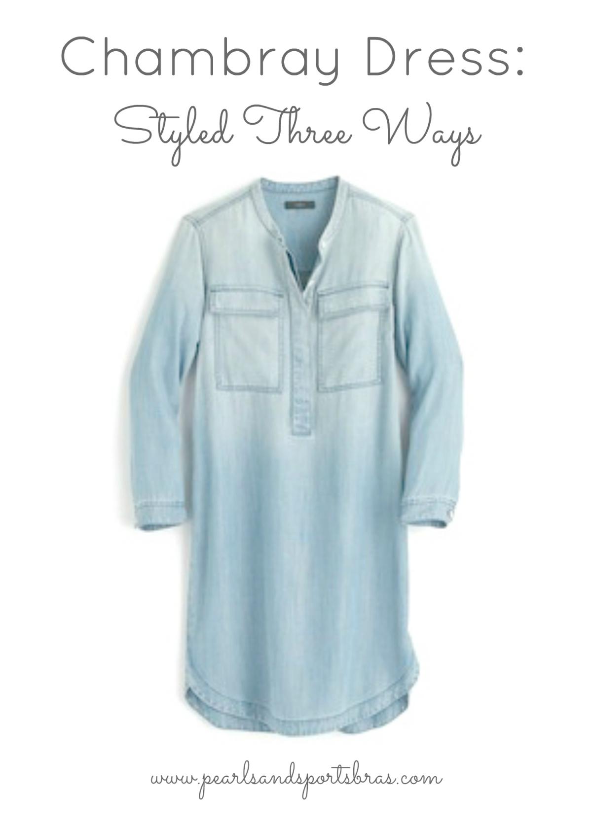 Chambray Dress: Styled Three Ways |www.pearlsandsportsbras.com|