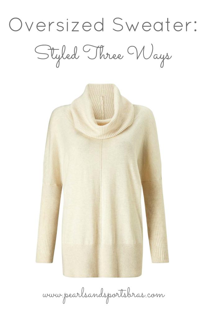 Oversized Sweater: Styled Three Ways |www.pearlsandsportsbras.com|