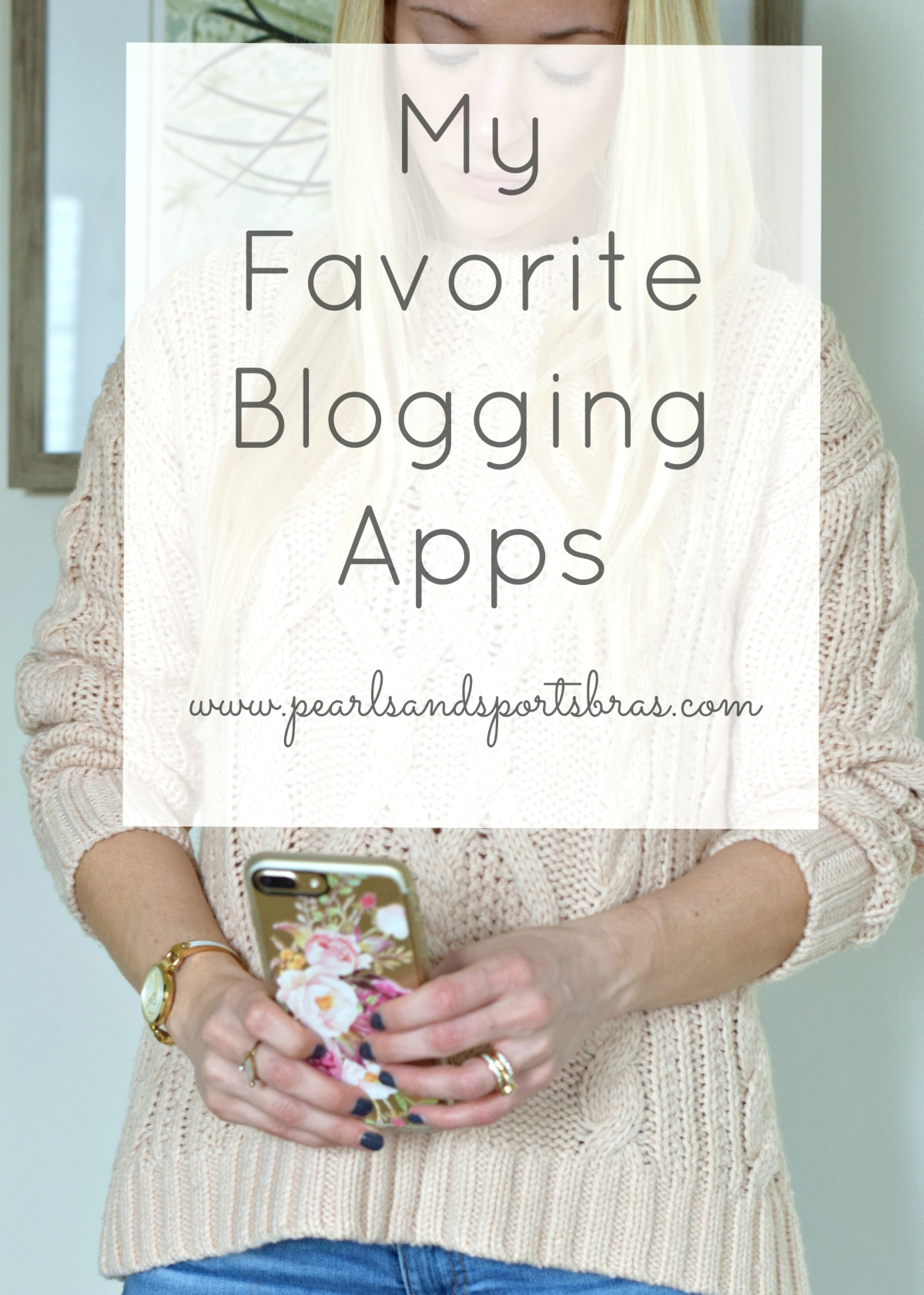My Favorite Blogging Apps |www.pearlsandsportsbras.com|